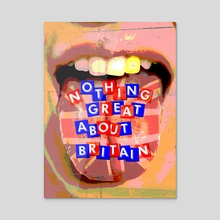 Nothing Great About Britain - Acrylic by Samuel Stroud