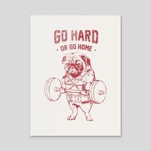 Go Hard or Go Home  Pug  - Acrylic by huebucket