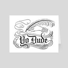 Yo Dude - Art Card by Jim Tierney