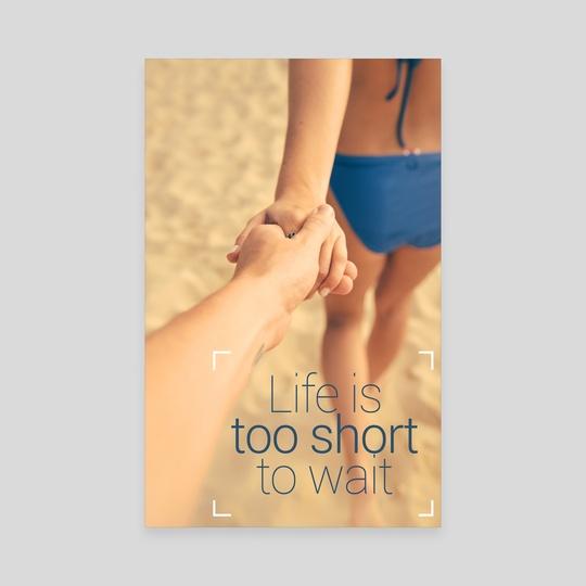 Life is too short to wait by Alexandre Ibáñez