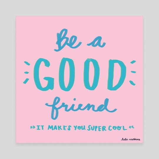 Be A Good Friend by Lala Watkins