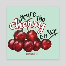 You're the Cherry on Top - Canvas by Abigail Clarke