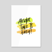 Alright Take It Easy Distressed Typography 1 - Acrylic by Visuals Artwork
