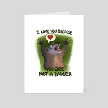 You Are Not A Badger - Art Card by Tony Etienne