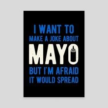 Mayonnaise Funny - Canvas by Visuals Artwork