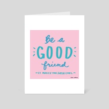 Be A Good Friend - Art Card by Lala Watkins