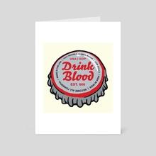 Drink Blood - Art Card by Dillon Arloff