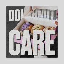 Doughnut Care. - Acrylic by Spenceless Designz