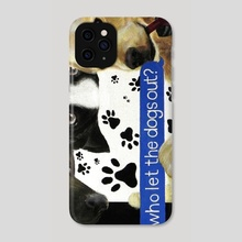 Who Let The Dogs Out? - Phone Case by Jamie Whitten