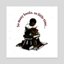 Reader 2--So many books, so little time... - Canvas by Sarah Perkins