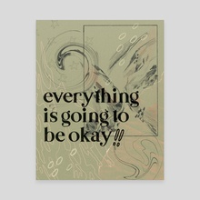 Everything Is Going To Be Okay - Canvas by Amy Canning