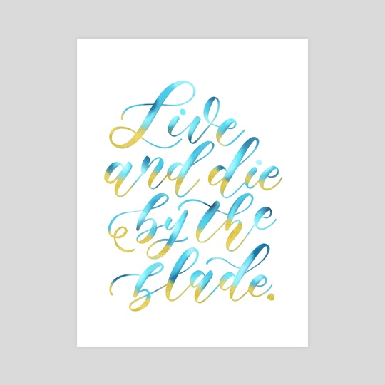 Enduring Sword Talon | Live and Die By the Blade Quote by LoLettering