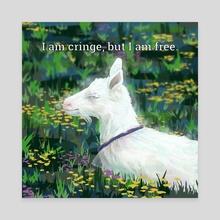 I am cringe, but I am free - Canvas by Nick Garnhart
