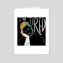 """I'm Tired"" - Art Card by Kaelee Helms"