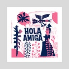 Hola Amiga - Art Print by Nate Williams