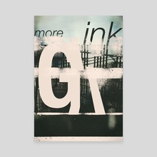 More Ink (TypePSTR.123) - Canvas by Flammen