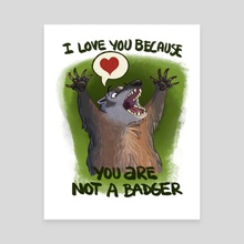 You Are Not A Badger - Canvas by Tony Etienne