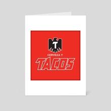 Cerveza Y Tacos - Art Card by Miguel Cervantes