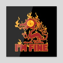 I'm Fine Burning Dragon - Acrylic by John Schwegel