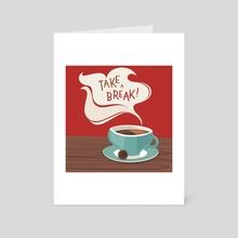 Take a break! - Art Card by Tatiana Rusanovska