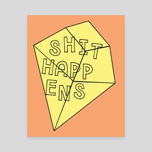 Shit Happens - Canvas by Alesia Fisher