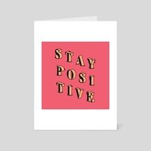 Stay Positive - Art Card by Melinda Magyar