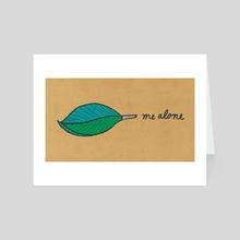 Leaf Me Alone 2 - Art Card by Tanya Doodles