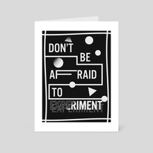 Don't Be Afraid to Experiment - Art Card by Samuel Stroud
