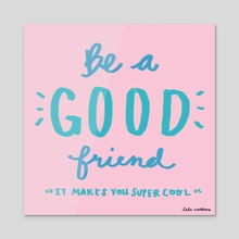 Be A Good Friend - Acrylic by Lala Watkins