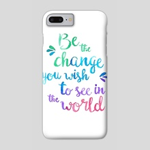 Change the world - Phone Case by Laura Chillida