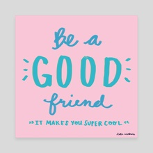 Be A Good Friend - Canvas by Lala Watkins
