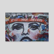 Kill Your Dreams - Canvas by Sam Marie