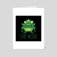 Stay Weird Alien Monster - Art Card by John Schwegel