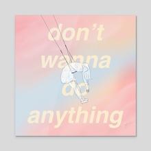 dont wanna do anything - Acrylic by Haeree Lee