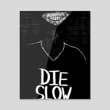Die Slow - Acrylic by Nicholas Tofani