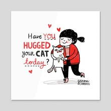 Have You Hugged Your Cat Today? - Acrylic by gemma correll