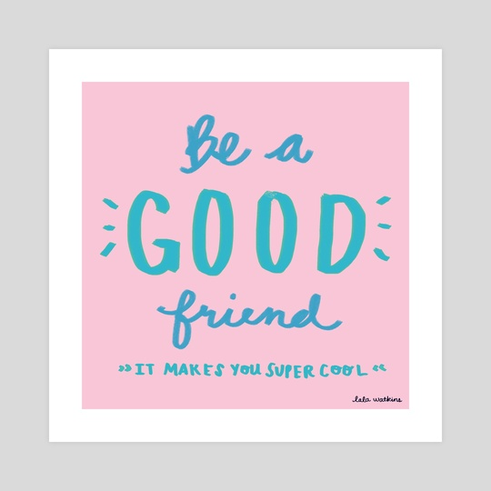 Be A Good Friend by Lala Watkins