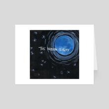 The Moon is Gay - Art Card by Amelia Wiygul