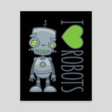 I Love Robots - Canvas by John Schwegel