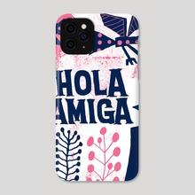 Hola Amiga - Phone Case by Nate Williams