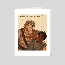 we have fun, don't we kamet? - Art Card by shebsart