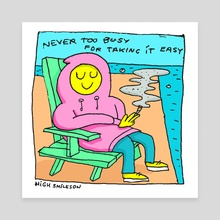 Never too busy for taking it easy - Canvas by High Smileson