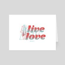I Live so I Love - Art Card by Kaye Daily
