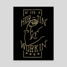 If It's A Hurtin' It's A Workin' - Canvas by Kyle Smith