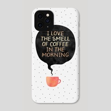 I Love the smell of coffee in the morning - Phone Case by Elisabeth Fredriksson