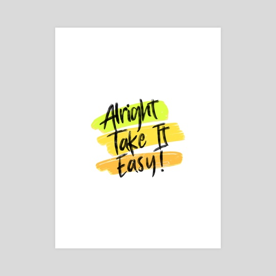 Alright Take It Easy Distressed Typography 1 by Visuals Artwork