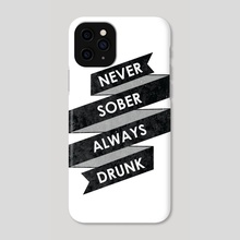 Never Sober Always Drunk - Phone Case by Rui Faria