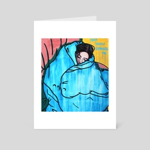Your Idiocy Exhausts Me - Art Card by Ronan Porter