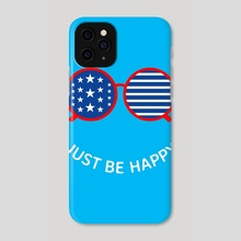 just be happy - Phone Case by Maxim G