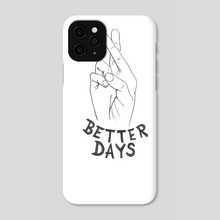 Better Days - Phone Case by Shannon Kincaid